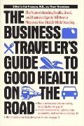 Business Travel Guide to Good Health on the Road Ten of the Nations Leading Health, Travel, ...