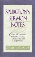 Spurgeon's Sermon Notes Over 250 Sermons Including Notes, Commentary and Illustrations