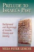 Prelude to Israel's Past Background Amd Beginnings of Israelite History and Identity