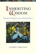 Inheriting Wisdom Readings for Today from Ancient Christian Writers