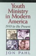Youth Ministry in Modern America 1930 To the Present