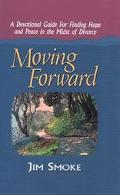 Moving Forward A Devotional Guide for Finding Hope and Peace in the Midst of Divorce
