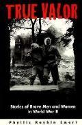 True Valor: Stories of Brave Men and Women in World War II - Phyllis Raybin Emert - Paperback