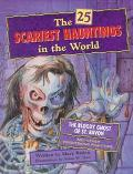 The 25 Scariest Hauntings in the World: The Bloody Ghost of St. Bavon and Other Frightening ...