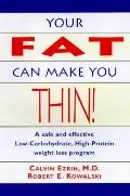 Your Fat Can Make You Thin!: A Safe and Effective Low-Carbohydrate, High-Protein Weight Loss...