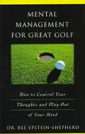 Mental Management for Great Golf: How to Control Your Thoughts and Play out of Your Mind