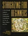 Stargazing for Beginners A User-Friendly Guide for Locating and Understanding Constellations...