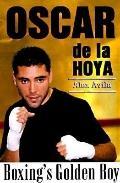 Oscar de la Hoya, Boxing's Golden Boy