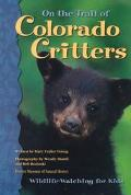 On the Trail of Colorado Critters Wildlife-Watching for Kids
