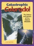 Catastrophic Colorado! The History and Science of Our Natural Disasters