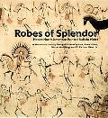 Robes of Splendor: Native North American Painted Buffalo Hides - George P. Capture - Hardcover