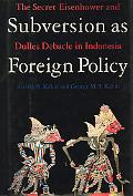 Subversion As Foreign Policy The Secret Eisenhower and Dulles Debacle in Indonesia