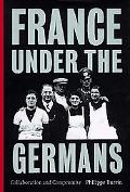 France Under the Germans Collaboration and Compromise
