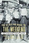 From the Folks Who Brought You the Weekend: A Short Illustrated History of Labor in the Unit...