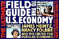 Ultimate Field Guide to the U.S. Economy A Compact and Irreverent Guide to Economic Life in ...
