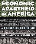 Economic Apartheid in America A Primer on Economic Inequality & Insecurity
