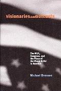 Visionaries and Outcasts The Nea, Congress, and the Place of the Visual Artist in America
