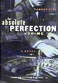 Absolute Perfection of Crime A Novel