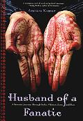 Husband Of A Fanatic A Personal Journey Through India, Pakistan, Love, And Hate