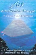 Art As a Hidden Message A Guide to Self-Realization