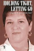 Holding Tight, Letting Go: Living with Metastatic Breast Cancer - Musa Mayer - Paperback