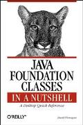 Java Foundation Classes in a Nutshell A Desktop Quick Reference