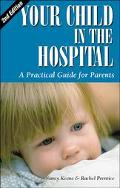 Your Child in the Hospital A Practical Guide for Parents