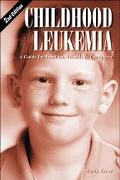 Childhood Leukemia A Guide for Families, Friends & Caregivers