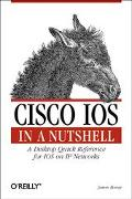 Cisco Ios in a Nutshell A Desktop Quick Reference for Ios on Ip Networks