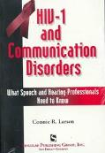 HIV-1 and Communication Disorders What Speech and Hearing Professionals Need to Know