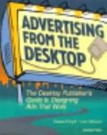Advertising from the Desktop The Desktop Publisher's Guide to Designing Ads That Work
