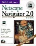 Official Netscape Navigator 2.0 Book The Definitive Guide to the World's Most Popular Intern...