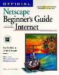 Official Netscape Beginner's Guide to the Internet Your First Book on the Net & Navigator