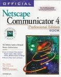 Official Netscape Communicator 4 Professional Edition Book The Definitive Guide to Net-Based...