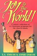Joy to the World! A Variety Collection of Christmas Programs for the Church Family