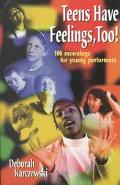 Teens Have Feelings, Too! 100 Monologs for Young Performers