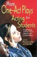 More One-Act Plays Acting for Students  An Anthology of Short One-Act Plays for One to Three...