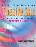 Introduction to Theatre Arts Guide A 36-Week Action Workbook for Middle Grade and High Schoo...