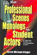 Fifty More Professional Scenes and Monologs for Student Actors A Collection of Short One- An...
