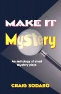 Make It Mystery An Anthology of Short Mystery Plays