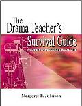 Drama Teacher's Survival Guide A Complete Toolkit for Theatre Arts