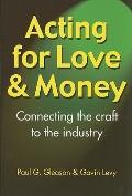 Acting for Love & Money: Connecting the Craft to the Industry