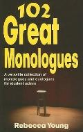 102 Great Monologues : A versatile collection of monologues and duologues for student Actors