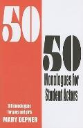 50/50 Monologues for Student Actors: 100 Monologues for Guys and Girls