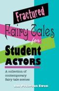 Fractured Fairy Tales for Student Actors : A Collection of Contemporary Fairy Tale Scenes