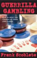 Guerrilla Gambling How to Beat the Casinos at Their Own Games!