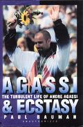 Agassi and Ecstasy The Turbulent Life of Andre Agassi