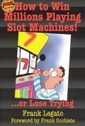 How to Win Millions Playing Slot Machines! ... Or Lose Trying