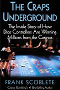 Craps Underground The Inside Stroy Of How Dice Controllers Are Winning Millions From The Cas...