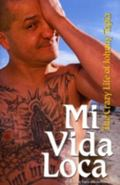 Mi Vida Loca The Crazy And Unbelievable Life of Johnny Tapia